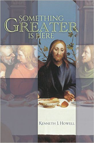 Something Greater Is Here Kenneth Howell
